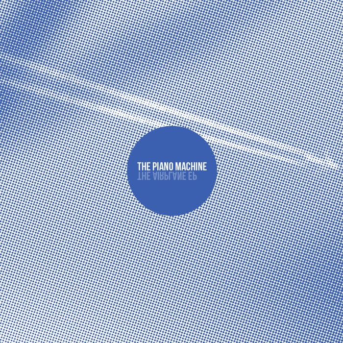 The Piano Machine - Airplane EP