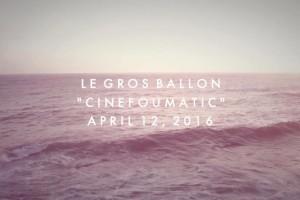 Nuovo disco per Le Gros Ballon: Cinefoumatic.